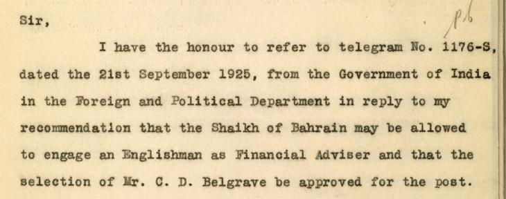 Confidential letter from F. B. Prideaux, POlitical Resident in the Persian Gulf to the Foreign Secretary to the Government of India mentioning Charles Belgrave's appointment as Financial Adviser to the Shaikh of Bahrain, 1925. IOR/R/15/1/362, f. 10